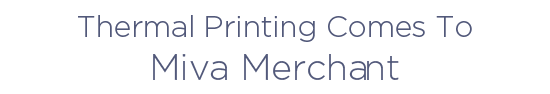 Thermal Printing Comes To Miva Merchant